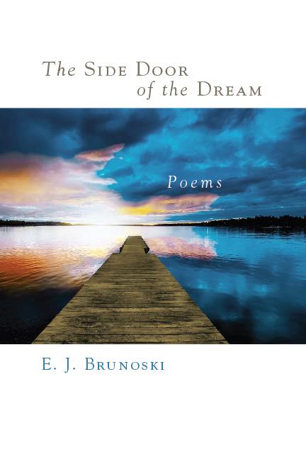 The Side Door of the Dream by Elizabeth J. Brunoski