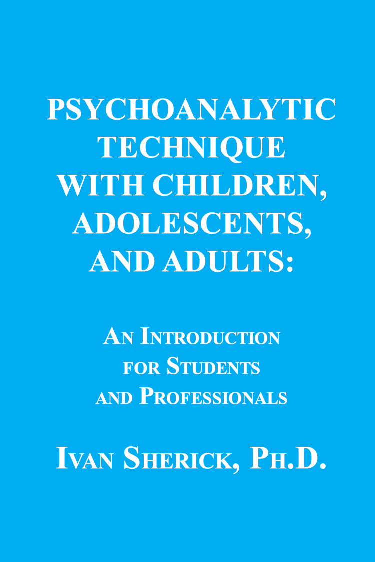 Psychoanalytic Technique with Children, Adolescents, and Adults by Ivan Sherick