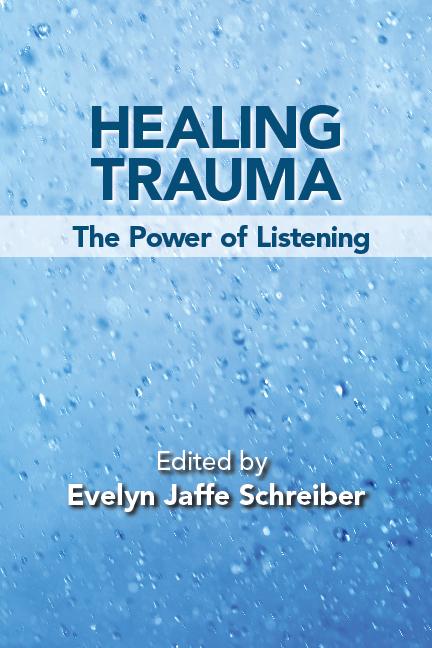 Healing Trauma: The Power of Listening Edited by Evelyn Jaffe Schreiber