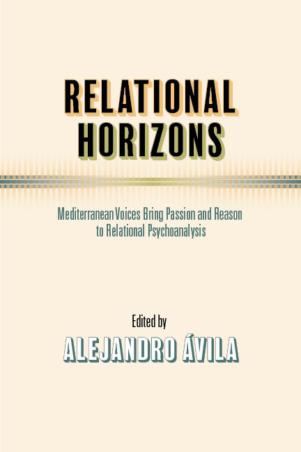 Relational Horizons: Mediterranean voices bring passion and reason to relational psychoanalysis edited by Alejandro Ávila